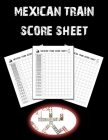 Mexican Train Score Sheet: Chicken Foot and Mexican Train Dominoes Accessories, Mexican Train Score Pads, Chicken Sheets Cover Image