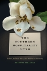 The Southern Hospitality Myth: Ethics, Politics, Race, and American Memory (New Southern Studies) Cover Image