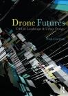 Drone Futures: Uas in Landscape and Urban Design Cover Image