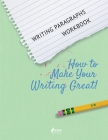 Writing Paragraphs Workbook: How to Make Your Writing Great! Cover Image