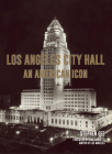 Los Angeles City Hall: An American Icon Cover Image