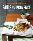 Paris to Provence: Childhood Memories of Food & France Cover Image