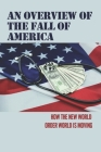 An Overview Of The Fall Of America: How The New World Order World Is Moving: The Fall Of America Cover Image