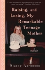 Raising, and Losing, My Remarkable Teenage Mother: A Memoir Cover Image