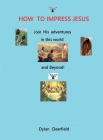 How to Impress Jesus: Join his adventures in the world and beyond Cover Image