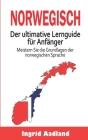 Norwegisch Der ultimative Lernguide für Anfänger: Meistern Sie die Grundlagen der norwegischen Sprache (Lerne Norwegisch, Norwegische Sprache, Norwegi Cover Image