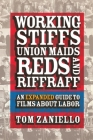 Working Stiffs, Union Maids, Reds, and Riffraff: An Expanded Guide to Films about Labor Cover Image