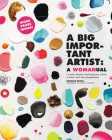 A Big Important Artist: A Womanual: Creative Projects and Inspiring Artists to Kick-Start Your Imagination Cover Image