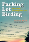 Parking Lot Birding: A Fun Guide to Discovering Birds in Texas (W. L. Moody Jr. Natural History Series #60) Cover Image