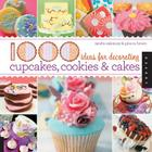 1,000 Ideas for Decorating Cupcakes, Cookies & Cakes (1000 Series) Cover Image