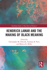 Kendrick Lamar and the Making of Black Meaning (Routledge Studies in Hip Hop and Religion) Cover Image