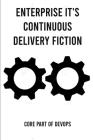 Enterprise It's Continuous Delivery Fiction: Core Part Of Devops: Continuous Delivery In Devops Cover Image