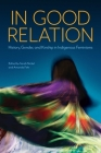 In Good Relation: History, Gender, and Kinship in Indigenous Feminisms Cover Image