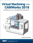 Virtual Machining Using Camworks 2018: Camworks as a Solidworks Module Cover Image