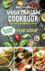 Vegetarian Cookbook: The best Beginner's guide delicious recipes for soup Cover Image