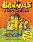 Bad Bananas: A Story Cookbook for Kids Cover Image
