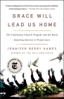 Grace Will Lead Us Home: The Charleston Church Tragedy and the Hard, Inspiring Journey to Forgiveness Cover Image