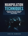 Manipulation Techniques: Discover How to Analyze People Through Mind Manipulation, Psychological Techniques and Body Language Cover Image