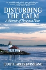 Disturbing The Calm: A Memoir of Time and Place Cover Image