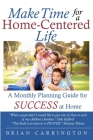 Make Time for a Home-Centered Life: A Monthly Planning Guide for SUCCESS at Home Cover Image