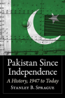 Pakistan Since Independence: A History, 1947 to Today Cover Image