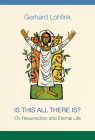 Is This All There Is?: On Resurrection and Eternal Life Cover Image