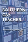 Southern. Gay. Teacher. Cover Image
