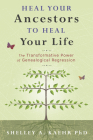 Heal Your Ancestors to Heal Your Life: The Transformative Power of Genealogical Regression Cover Image
