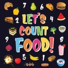 Let's Count Food!: Can You Find & Count all the Bananas, Carrots and Pizzas - Fun Eating Counting Book for Children, 2-4 Year Olds - Pict Cover Image