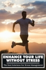 Enhance Your Life Without Stress: The Best Solutions For Stress Management: How To Reduce Stress And Tension Cover Image