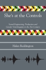 She's at the Controls: Sound Engineering, Production and Gender Ventriloquism in the 21st Century (Music Industry Studies) Cover Image