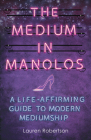 The Medium in Manolos: A Life-Affirming Guide to Modern Mediumship Cover Image