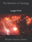 The Elements of Geology: Large Print Cover Image