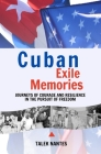 Cuban Exile Memories: Journeys of courage and resilience in the pursuit of freedom Cover Image