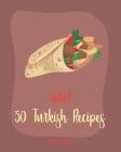 Hello! 50 Turkish Recipes: Best Turkish Cookbook Ever For Beginners [Lamb Cookbook, Kebab Cookbook, Meat Marinade Recipes, Greek Yogurt Recipes, Cover Image