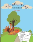 ThanksGiving Activity Book For Kids: A Fun Thanksgiving WorkBook with Coloring pages, Word Search & Much More Great Gift For Toddlers & Preschoolers & Cover Image