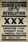 Sober Living for the Revolution: Hardcore Punk, Straight Edge, and Radical Politics Cover Image