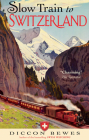 Slow Train to Switzerland: One Tour, Two Trips, 150 Years and a World of Change Apart Cover Image