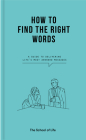 How to Find the Right Words: A Guide to Delivering Life's Most Awkward Messages Cover Image