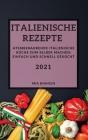 Italienische Rezepte 2021 (Italian Recipes 2021 German Edition): Atemberaubende Italienische Küche Zum Selber Machen: Einfach Und Schnell Gekocht Cover Image