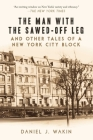 The Man with the Sawed-Off Leg and Other Tales of a New York City Block Cover Image