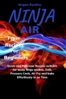 Ninja Air Fryer Recipes For Beginners: Quick and Delicious Suitable for Many Ninja Models. Grill, Pressure Cook, Air Fry and Bake Effortlessly in no T Cover Image
