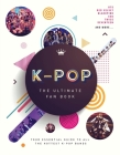 K-Pop: The Ultimate Fan Book: Your Essential Guide to All the Hottest K-Pop Bands Cover Image