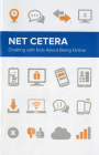 Net Cetera:  Chatting With Kids About Being Online: Chatting With Kids About Being Online Cover Image