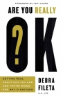 Are You Really Ok?: Getting Real about Who You Are, How You're Doing, and Why It Matters Cover Image