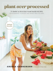 Plant Over Processed: 75 Simple & Delicious Plant-Based Recipes for Nourishing Your Body and Eating From the Earth Cover Image