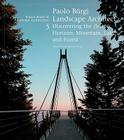 Paolo Burgi: Landscape Architect: Discovering the (Swiss) Horizon: Mountain, Lake, and Forest Cover Image