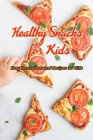 Healthy Snacks for Kids: Easy Snack Ideas and Recipes for Kids: Healthy Snacks Your Kids Will Love Book Cover Image