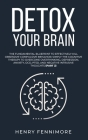 Detox Your Brain: The Fundamental Blueprint to Effectively Kill Obsessive-Compulsive Behavior; Simply the Cognitive Therapy to Overcome Cover Image