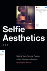 Selfie Aesthetics: Seeing Trans Feminist Futures in Self-Representational Art Cover Image